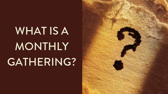 What is a Monthly Gathering
